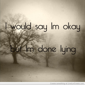 hurt quotes, im done lying, image quotes, inspirational, life quotes ...