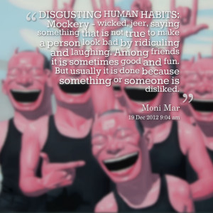 Quotes Picture: disgusting human habits: mockery wicked, jeer, saying ...