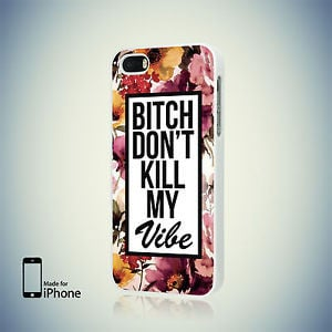 FLORAL-BITCH-DONT-KILL-MY-VIBE-QUOTE-SWAG-CASE-for-iPhone-4-4S-5-5S-5C ...
