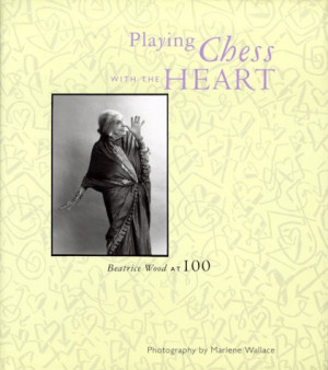 "... Playing Chess With the Heart: Beatrice Wood at 100"" as Want to Read"