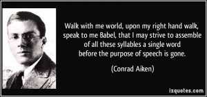 Walk with me world, upon my right hand walk, speak to me Babel, that I ...