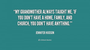 My grandmother always taught me, 'If you don't have a home, family ...