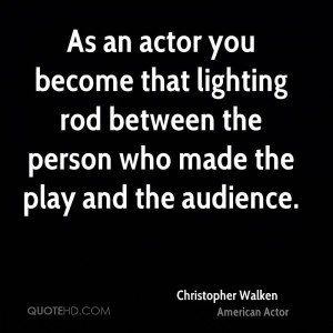 As an actor you become that lighting rod between the person who made ...