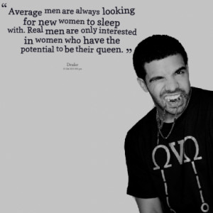 Average men are always looking for new women to sleep with. Real men ...