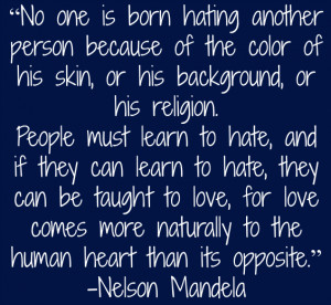 Nelson Mandela Quote - No one is born hating another person