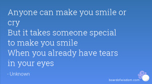 can make you smile or cry But it takes someone special to make you ...