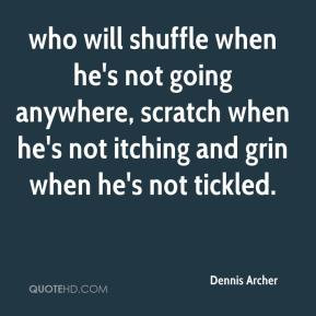 Dennis Archer - who will shuffle when he's not going anywhere, scratch ...