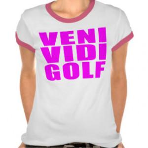 Funny Girl Golfers Quotes : Veni Vidi Golf T Shirt