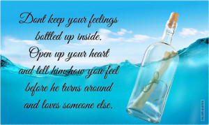 Keep Your Feelings Bottled Up Inside. Open Up Your Heart And Tell Him ...