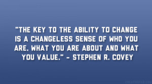 The key to the ability to change is a changeless sense of who you are ...