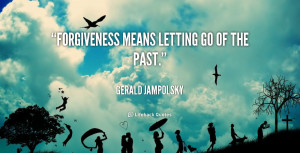 ... means letting go of the past 339 Letting Go Of The Past Quotes