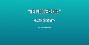 quote-Kristin-Chenoweth-its-in-gods-hands-71078.png