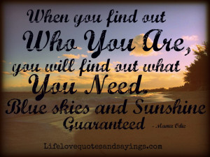When you find out who you are, you'll find out what you need. Blue ...