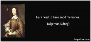 Liars need to have good memories. - Algernon Sidney