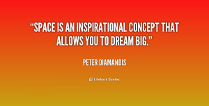 Space is an inspirational concept that allows you to dream big.""