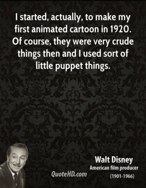 started, actually, to make my first animated cartoon in 1920. Of ...