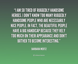 quote-Barbara-Mertz-i-am-so-tired-of-ruggedly-handsome-222259.png