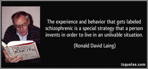 The experience and behavior that gets labeled schizophrenic is a ...