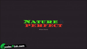 Nature Is Perfect by william-shatner Picture Quotes