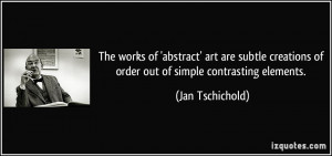 The works of 'abstract' art are subtle creations of order out of ...