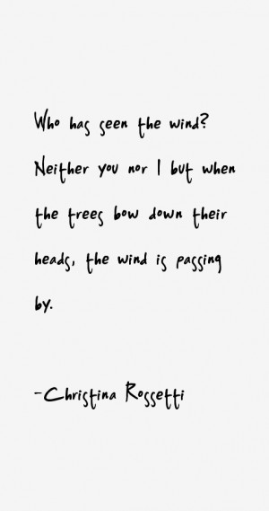 Who has seen the wind Neither you nor I but when the trees bow down