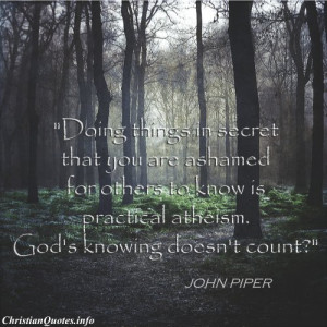 John Piper Christian Quote - Practical Atheism