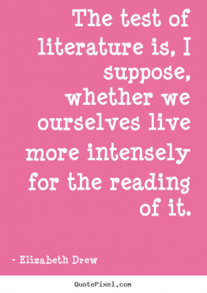 literature quotes about life the test of literature is