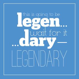 Barney Stinson: Legendary Quote