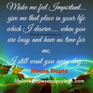 Make me feel Important… give me that place in your life which I ...
