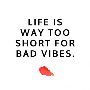Life is way too short for bad vibes. #quote #mantra