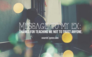 Message to my ex: thanks for teaching me not to trust anyone.
