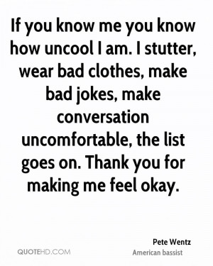 If you know me you know how uncool I am. I stutter, wear bad clothes ...
