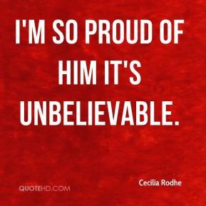 Cecilia Rodhe - I'm so proud of him it's unbelievable.