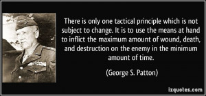 ... on the enemy in the minimum amount of time. - George S. Patton