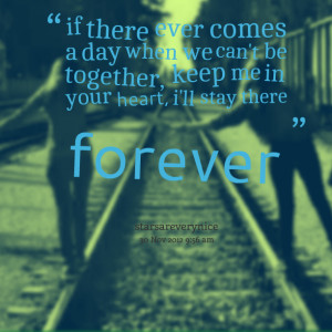Quotes Picture: if there ever comes a day when we can't be together ...