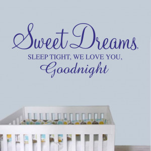 Sweet dreams sleep tight, we love you goodnight - Nursery Wall Quote