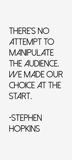 There's no attempt to manipulate the audience. We made our choice at ...