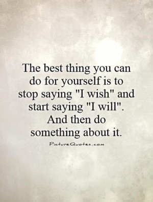 The best thing you can do for yourself is to stop saying