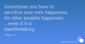 Sometimes you have to sacrifice your own happiness, for other peoples ...