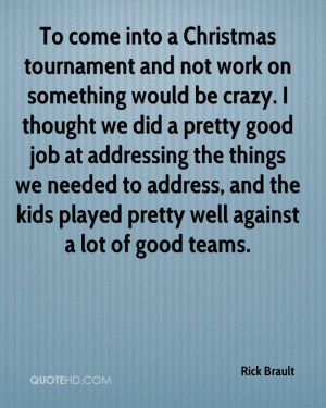 To come into a Christmas tournament and not work on something would be ...