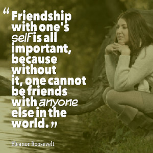 Quotes Picture: friendship with one's self is all important, because ...