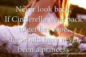 cinderella, cute, love, never look backn, pretty, princess, quote ...