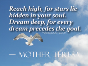 Mother Teresa Dream Quotes - Reach high, for stars lie hidden in your ...