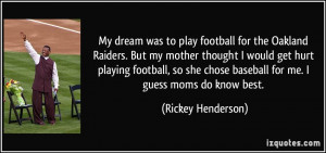 My dream was to play football for the Oakland Raiders. But my mother ...
