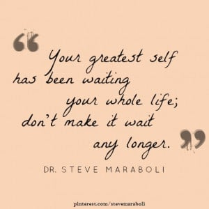 Your greatest self has been waiting your whole life; don't make it ...