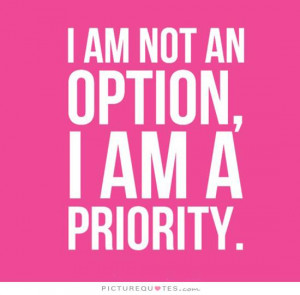 am not an option, I am a priority Picture Quote #1