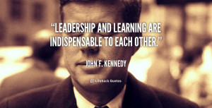 quote-John-F.-Kennedy-leadership-and-learning-are-indispensable-to ...