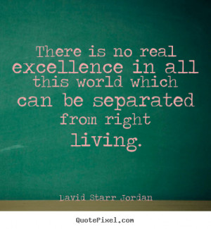 David Starr Jordan image quotes - There is no real excellence in all ...