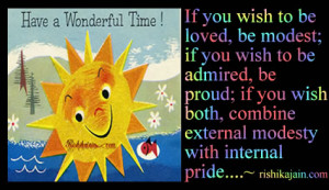 If you wish to be loved, be modest; if you wish to be admired, be ...