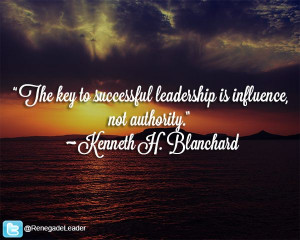 """... influence, not authority."""" ~ Kenneth H. Blanchard #Leadership #Quote"""